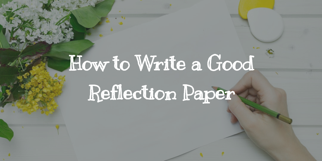 how to write a reflection paper on a project