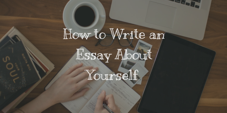 how to write an essay about your self